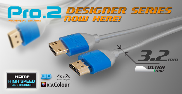 Pro.2 has released its new range of Ultra-thin HDMI Designer Series Leads!