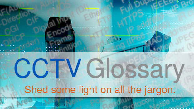 Not familiar with all the technical mambo-jambo? Our CCTV glossary should help answer most of your questions