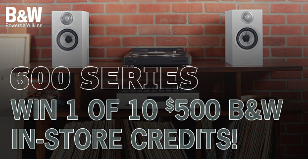 Bowers and Wilkins 600 Series Promo - Win 1 of 10 $500 in store credits!